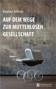 Behncke_Burghard_auf_dem_weg_zur_mutterlosen_gesellschaft