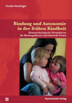 Henzinegr_ursula_bindung_und_autonomie_in_der_fruehen_kindheit