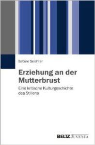 Seichter_Sabine _erziehung_an_der_mutterbrust_stillen