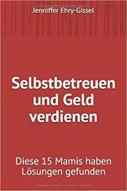 Selbstbetreuen und Geldverdienen, Taschenbuch - Jenniffer Ehry-Gissel