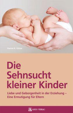 Die Sehnsucht kleiner Kinder - Hanne K. Götze