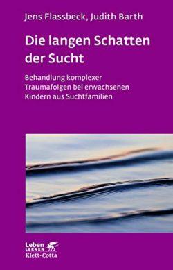 Die langen Schatten der Sucht - Flassbeck, Barth